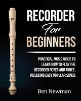 Recorder For Beginners: Practical Music Guide To Learn How To Play The Recorder Notes And Tunes, Including Easy Popular Songs (Paperback)