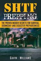 SHTF Prepping: The Proven Insider Secrets For Survival, Doomsday and Disaster (Paperback)