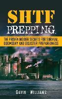 SHTF Prepping: The Proven Insider Secrets For Survival, Doomsday and Disaster (Hardback)