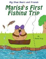 Marisa's First Fishing Trip: A Big Shoe Bears and Friends Adventure - The Big Shoe Bears and Friends Adventures 4 (Paperback)