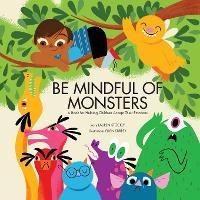 Be Mindful of Monsters: A Book for Helping Children Accept Their Emotions (Paperback)