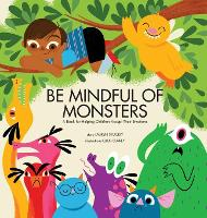 Be Mindful of Monsters: A Book for Helping Children Accept Their Emotions (Hardback)