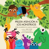 Presta Atencion a Los Monstruos: Un Libro Que Ayuda a Los Ninos a Aceptar Sus Sentimientos (Paperback)
