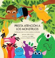 Presta Atencion a los Monstruos: Un Libro Que Ayuda a Los Ninos a Aceptar Sus Sentimientos (Hardback)