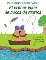El primer viaje de pesca de Marisa: Un libro de los osos de zapatos grandes y sus amigos - Un Libro de los Osos de Zapatos Grandes y Sus Amigos 4 (Paperback)