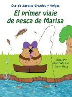 El primer viaje de pesca de Marisa: Un libro de los osos de zapatos grandes y sus amigos - Un Libro de los Osos de Zapatos Grandes y Sus Amigos 4 (Hardback)