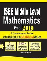 ISEE Middle Level Mathematics Prep 2019: A Comprehensive Review and Ultimate Guide to the ISEE Middle Level Math Test (Paperback)