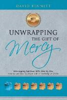 Unwrapping the Gift of Mercy: Unwrapping Spiritual Gifts One by One; How to Use Your Spiritual Gift in the Body of Christ (Paperback)