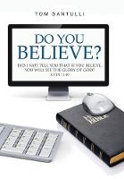 Do You Believe?: Did I Not Tell You That If You Believe, You Will See the Glory of God? (Hardback)