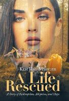 A Life Rescued: A Story of Redemption, Adoption, and Hope (Hardback)