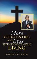 More God-Centric and Less Situation-Centric Living (Hardback)