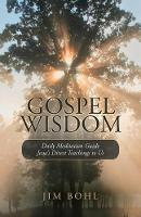 Gospel Wisdom: Daily Meditation Guide Jesus's Direct Teachings to Us (Paperback)