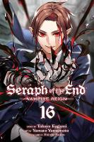 Seraph of the End, Vol. 16: Vampire Reign - Seraph of the End 16 (Paperback)