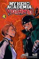 My Hero Academia: Vigilantes, Vol. 4 - My Hero Academia: Vigilantes 4 (Paperback)