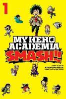 My Hero Academia: Smash!!, Vol. 1 - My Hero Academia: Smash!! 1 (Paperback)
