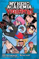 My Hero Academia: Vigilantes, Vol. 6 - My Hero Academia: Vigilantes 6 (Paperback)