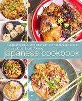 Japanese Cookbook: A Japanese Cookbook Filled with Easy Japanese Recipes for Simple Japanese Cooking (Paperback)