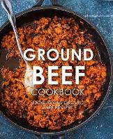Ground Beef Cookbook: 50 Delicious Ground Beef Recipes (Paperback)