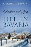 Shadows and Joys of a Life in Bavaria