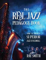 The Real Jazz Pedagogy Book: How to Build a Superior Jazz Ensemble (Paperback)