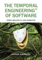 The Temporal Engineering(TM) of Software: Robot Arm and ETL Data Migration (Paperback)