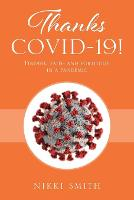 Thanks COVID-19! Finding faith and fortitude in a pandemic (Paperback)