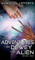 The Adventures of Dewey the Alien: Book One (Hardback)