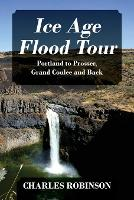 Ice Age Flood Tour: Portland to Prosser, Grand Coulee and Back (Paperback)