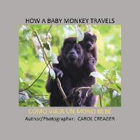 How a Baby Monkey Travels: Como Viaja Un Mono Bebe (Paperback)