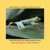 Our Goal Is Living Free in Peace: Nuestra Meta Es Vivir Libre En Paz (Paperback)
