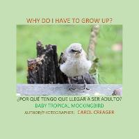 Why Do I Have to Grow Up? ?POR QUE TENGO QUE LLEGAR A SER ADULTO? BABY TROPICAL MOCKINGBIRD (Paperback)
