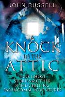 A Knock in the Attic: True Ghost Stories & Other Spine-chilling Paranormal Adventures (Paperback)