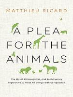 A Plea for the Animals: The Moral, Philosophical, and Evolutionary Imperative to Treat All Beings with Compassion (CD-Audio)