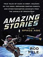 Amazing Stories of the Space Age: True Tales of Nazis in Orbit, Soldiers on the Moon, Orphaned Martian Robots, and Other Fascinating Accounts from the Annals of Spaceflight (CD-Audio)
