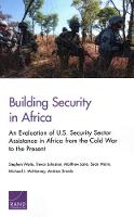Building Security in Africa: An Evaluation of U.S. Security Sector Assistance in Africa from the Cold War to the Present (Paperback)