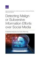 Detecting Malign or Subversive Information Efforts over Social Media: Scalable Analytics for Early Warning (Paperback)