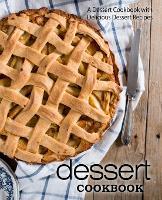 Dessert Cookbook: A Dessert Cookbook with Delicious Dessert Recipes (Paperback)