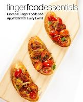 Finger Food Essentials: Essential Finger Foods and Appetizers for Every Event (Paperback)