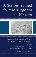 A Scribe Trained for the Kingdom of Heaven: Essays on Christology and Ethics in Honor of Richard B. Hays (Hardback)