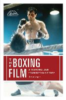 The Boxing Film: A Cultural and Transmedia History - Screening Sports (Paperback)
