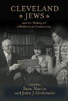 Cleveland Jews and the Making of a Midwestern Community (Hardback)