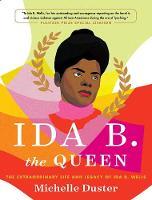 Ida B. the Queen: The Extraordinary Life and Legacy of Ida B. Wells (Hardback)