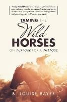 Taming the Wild Horses: On Purpose for a Purpose (Paperback)