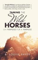 Taming the Wild Horses: On Purpose for a Purpose (Hardback)