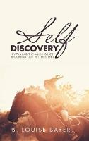 Self Discovery: By Taming the Wild Horses Becoming Our Better Selves (Hardback)
