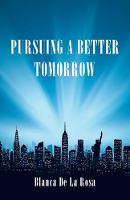 Pursuing a Better Tomorrow (Paperback)