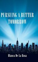 Pursuing a Better Tomorrow (Hardback)