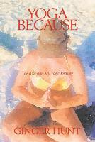 Yoga Because: The Rise into My Yogic Journey (Paperback)