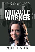 Miracle Worker: Enlightened Rebel Osteopath Brings Gifts for You to Create a Happier Life (Paperback)