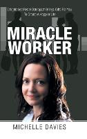 Miracle Worker: Enlightened Rebel Osteopath Brings Gifts for You to Create a Happier Life (Hardback)